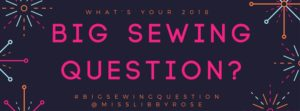 What's your BIG SEWING QUESTION?